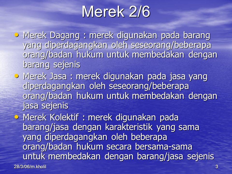 28/3/06/m.kholil3 Merek Dagang : merek digunakan pada barang yang diperdagangkan oleh seseorang/beberapa orang/badan hukum untuk membedakan dengan bar