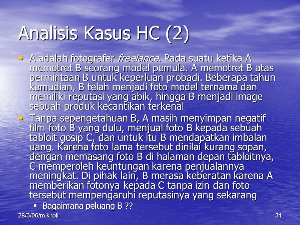 28/3/06/m.kholil31 Analisis Kasus HC (2) A adalah fotografer freelance. Pada suatu ketika A memotret B seorang model pemula. A memotret B atas permint