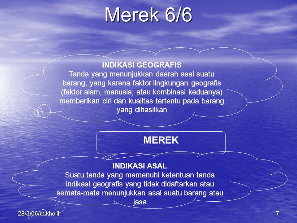 28/3/06/m.kholil7 Merek 6/6 INDIKASI GEOGRAFIS Tanda yang menunjukkan daerah asal suatu barang, yang karena faktor lingkungan geografis (faktor alam,
