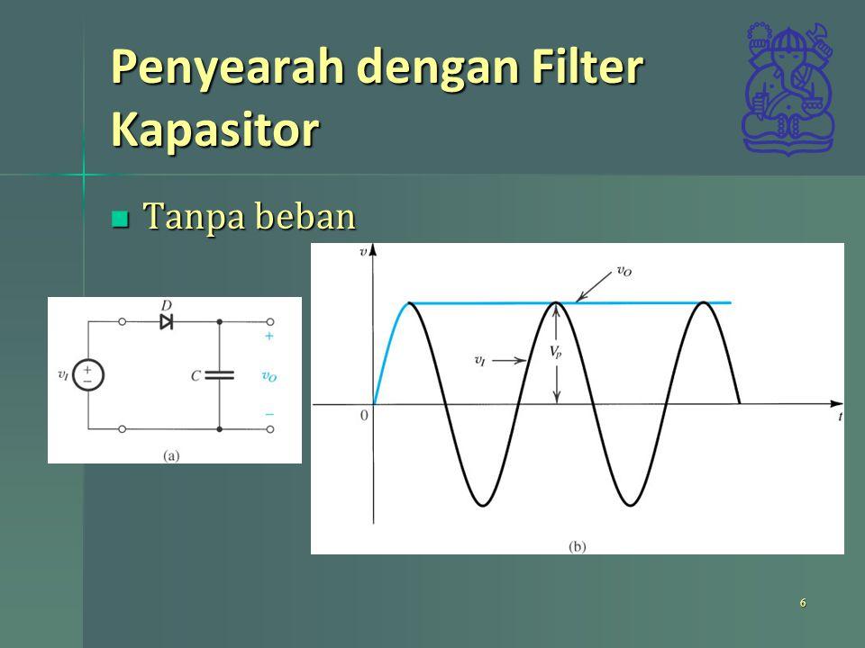 Penyearah dengan Filter Kapasitor Tanpa beban Tanpa beban 6