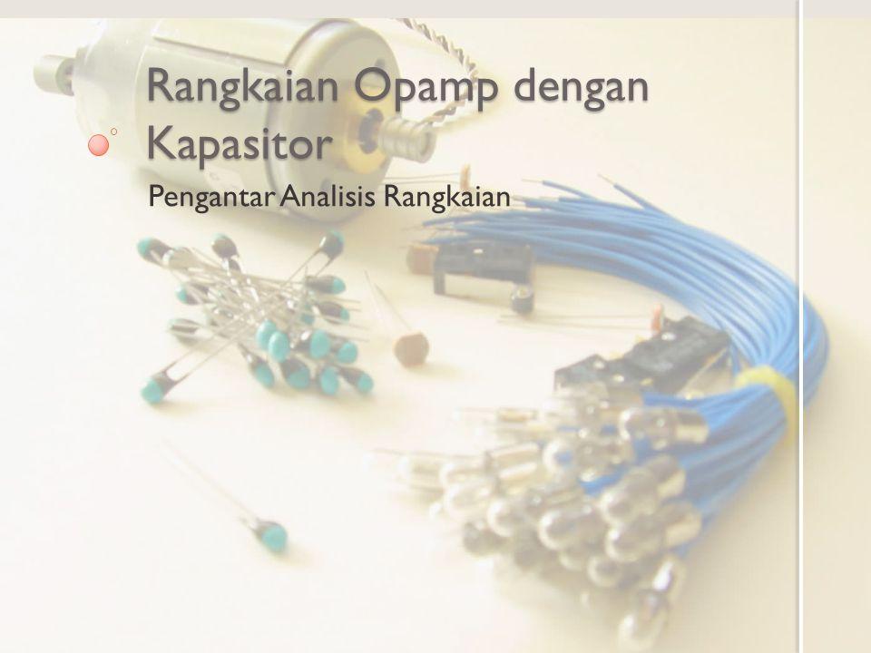 Tujuan Pembelajaran Mengenal rangkaian integrator dengan opamp dengan kapasitor Menggunakan rangkaian rangkaian opamp sebagai komputer analog