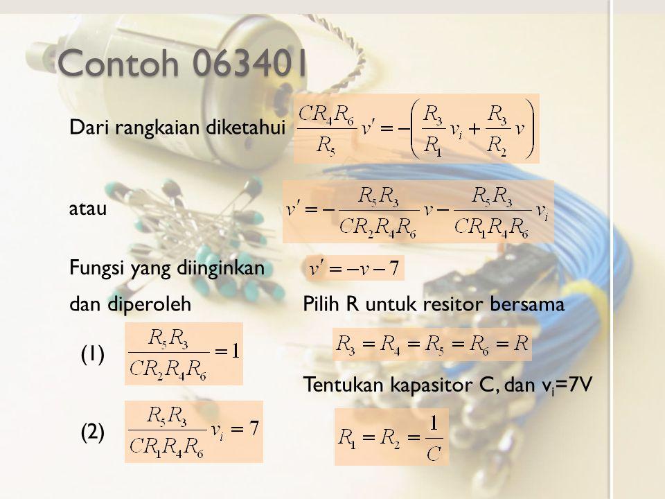 Contoh 063401 Dari rangkaian diketahui atau Fungsi yang diinginkan dan diperoleh (1) (2) Pilih R untuk resitor bersama Tentukan kapasitor C, dan v i =