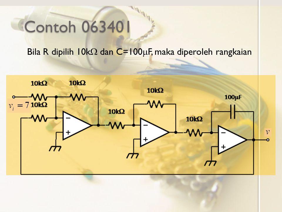 Contoh 063401 Bila R dipilih 10k  dan C=100  F, maka diperoleh rangkaian