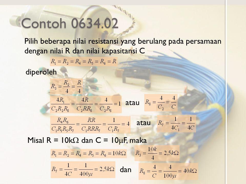 Contoh 0634.02 Pilih beberapa nilai resistansi yang berulang pada persamaan dengan nilai R dan nilai kapasitansi C diperoleh atau Misal R = 10k  dan