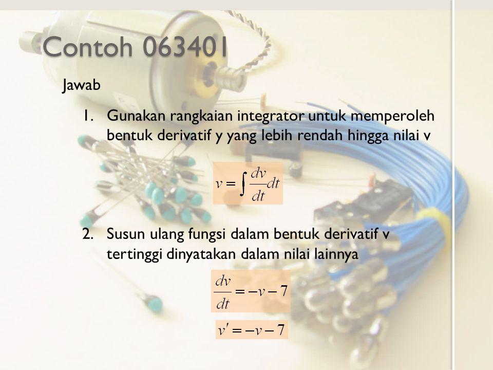 Contoh 063401 Jawab 1.Gunakan rangkaian integrator untuk memperoleh bentuk derivatif y yang lebih rendah hingga nilai v 2.Susun ulang fungsi dalam ben