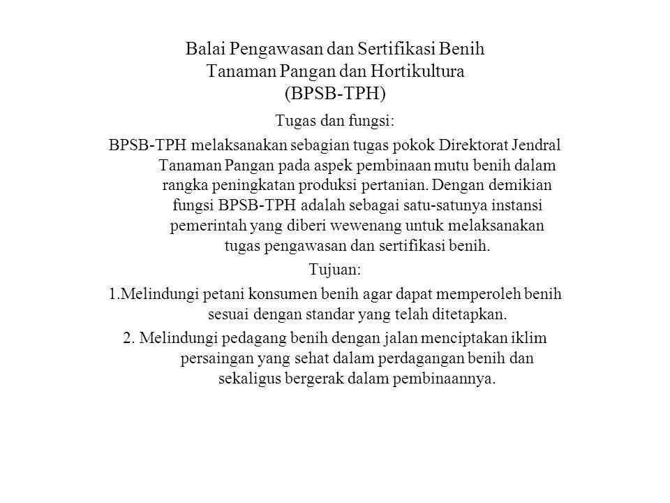 Balai Pengawasan dan Sertifikasi Benih Tanaman Pangan dan Hortikultura (BPSB-TPH) Tugas dan fungsi: BPSB-TPH melaksanakan sebagian tugas pokok Direktorat Jendral Tanaman Pangan pada aspek pembinaan mutu benih dalam rangka peningkatan produksi pertanian.