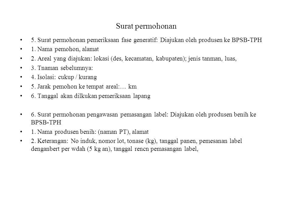 Surat permohonan 5. Surat permohonan pemeriksaan fase generatif: Diajukan oleh produsen ke BPSB-TPH 1. Nama pemohon, alamat 2. Areal yang diajukan: lo
