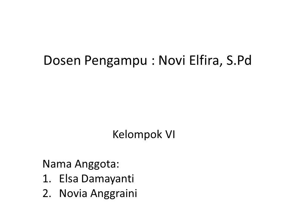 Dosen Pengampu : Novi Elfira, S.Pd Kelompok VI Nama Anggota: 1.Elsa Damayanti 2.Novia Anggraini