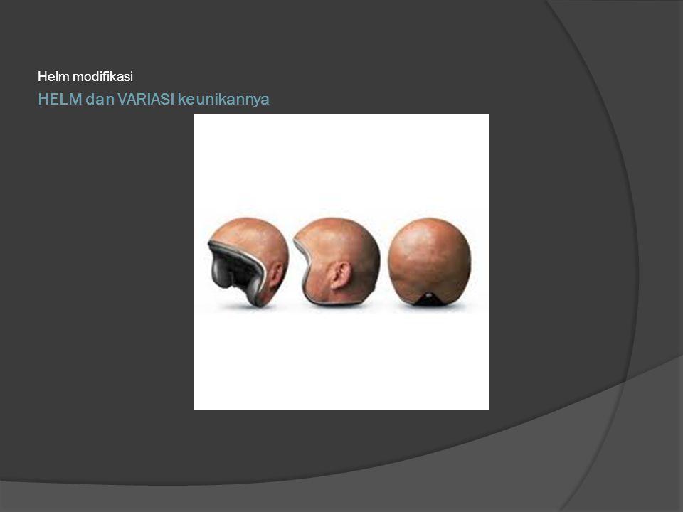 HELM dan VARIASI keunikannya Helm modifikasi