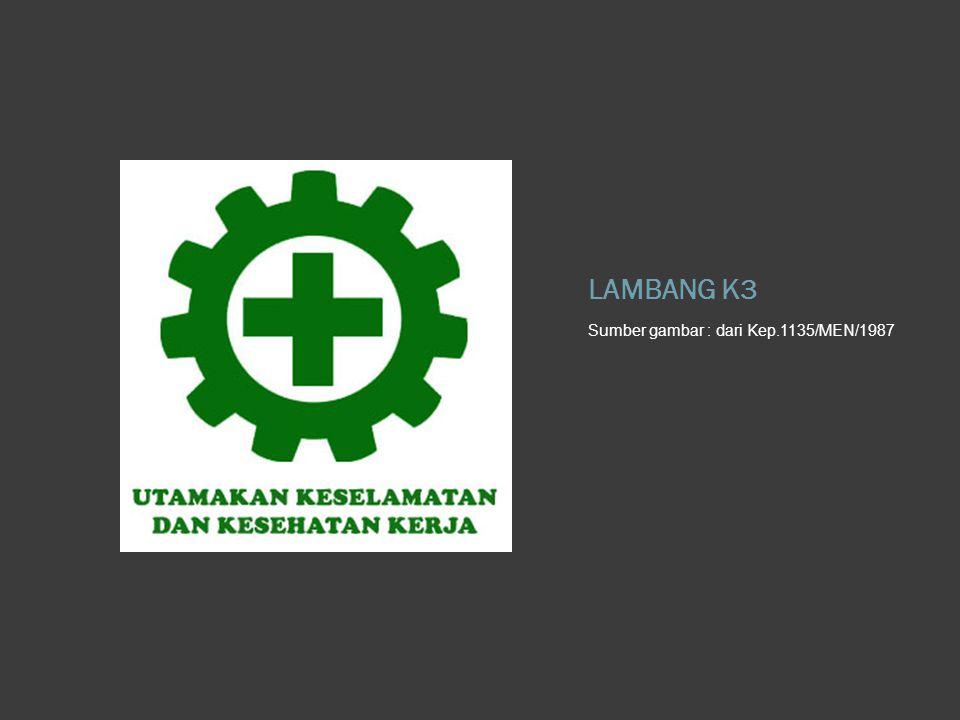 Peraturan tentang Lambang K3  Lambang K3 dan penjelasannya telah diatur dalam KEPUTUSAN MENTERI TENAGA KERJA REPUBLIK INDONESIA NO: KEP.