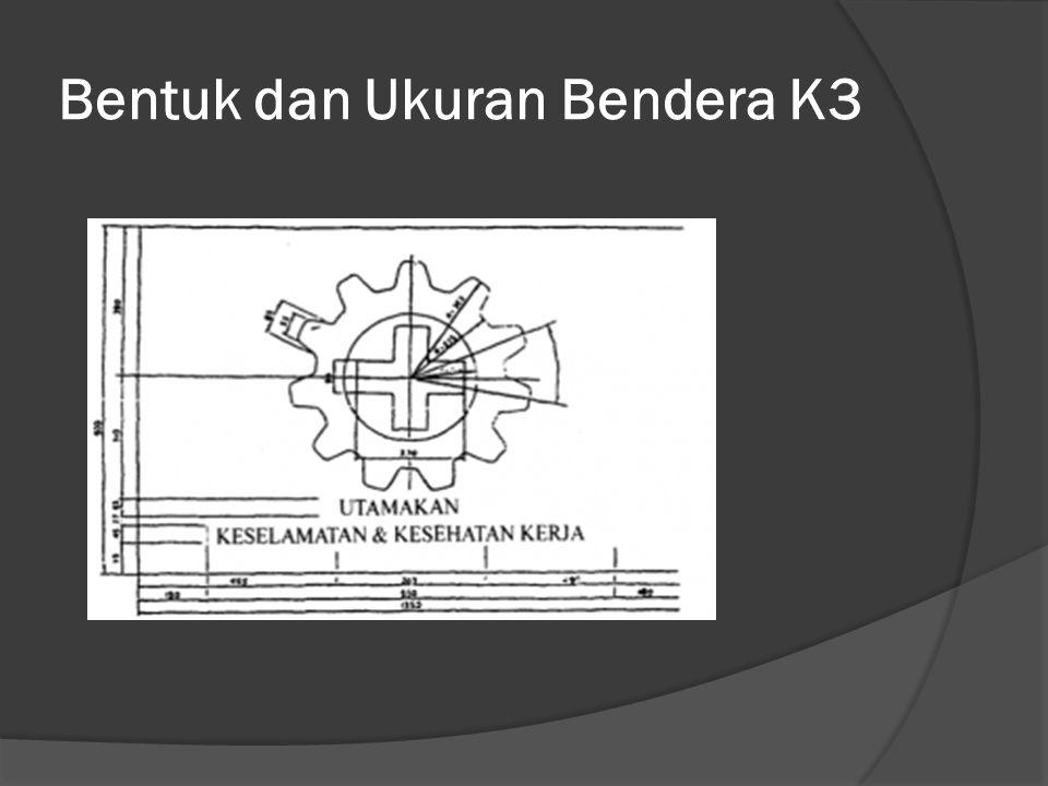 Ketentuan Bendera K3 Ketentuan tentang Bendera Keselamatan dan Kesehatan Kerja ialah sebagai berikut: 1.