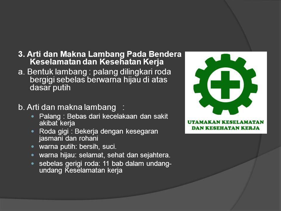 3. Arti dan Makna Lambang Pada Bendera Keselamatan dan Kesehatan Kerja a. Bentuk lambang : palang dilingkari roda bergigi sebelas berwarna hijau di at