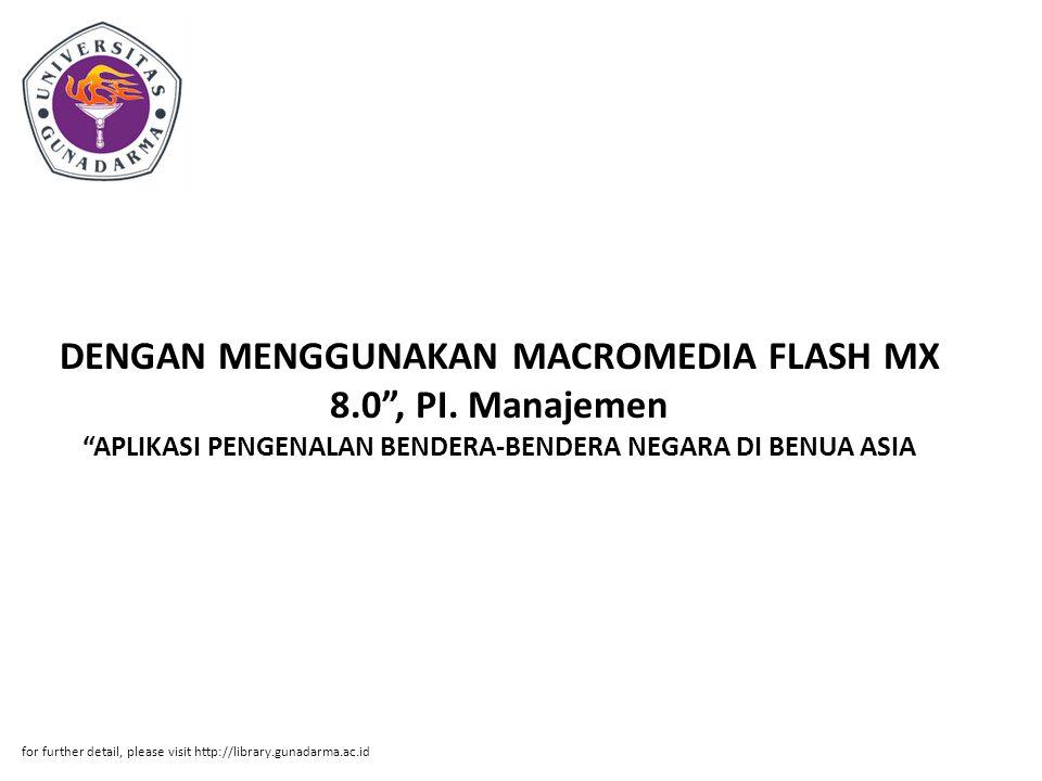 """DENGAN MENGGUNAKAN MACROMEDIA FLASH MX 8.0"""", PI. Manajemen """"APLIKASI PENGENALAN BENDERA-BENDERA NEGARA DI BENUA ASIA for further detail, please visit"""