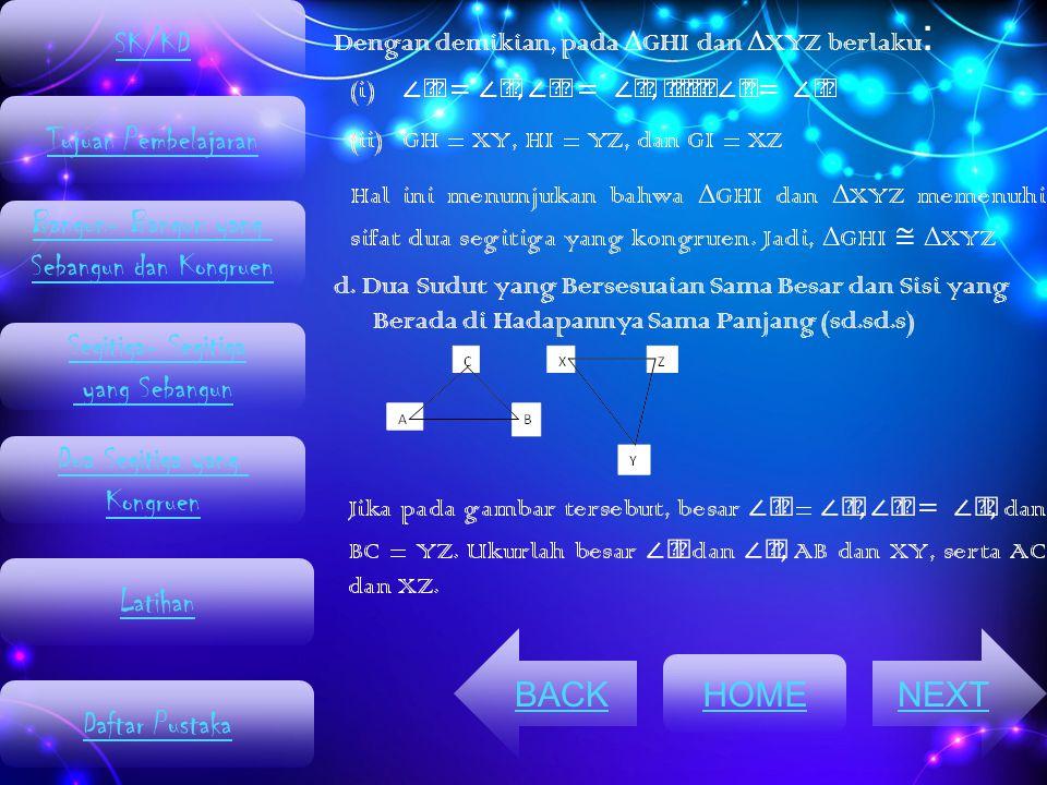 Dengan demikian, pada Δ GHI dan Δ XYZ berlaku : d. Dua Sudut yang Bersesuaian Sama Besar dan Sisi yang Berada di Hadapannya Sama Panjang (sd.sd.s) HOM