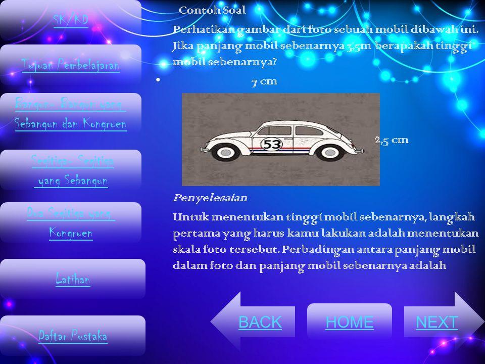 Contoh Soal Perhatikan gambar dari foto sebuah mobil dibawah ini. Jika panjang mobil sebenarnya 3,5m berapakah tinggi mobil sebenarnya? 7 cm 2,5 cm Pe