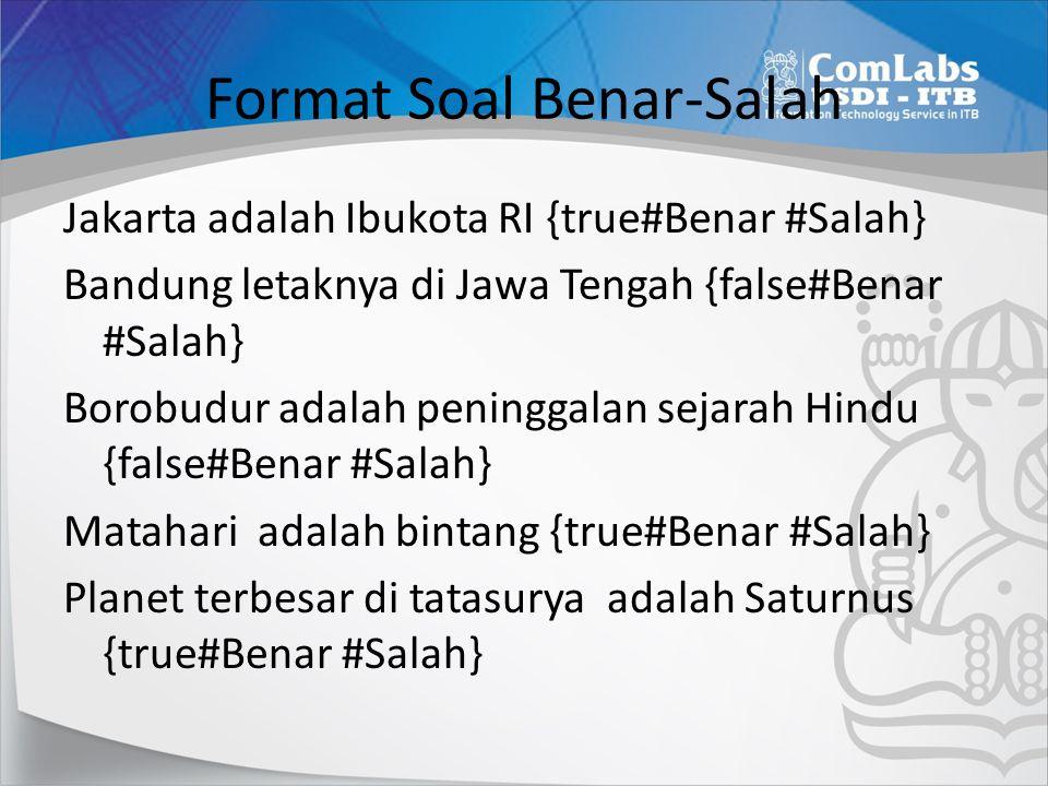 Format Soal Benar-Salah Jakarta adalah Ibukota RI {true#Benar #Salah} Bandung letaknya di Jawa Tengah {false#Benar #Salah} Borobudur adalah peninggala