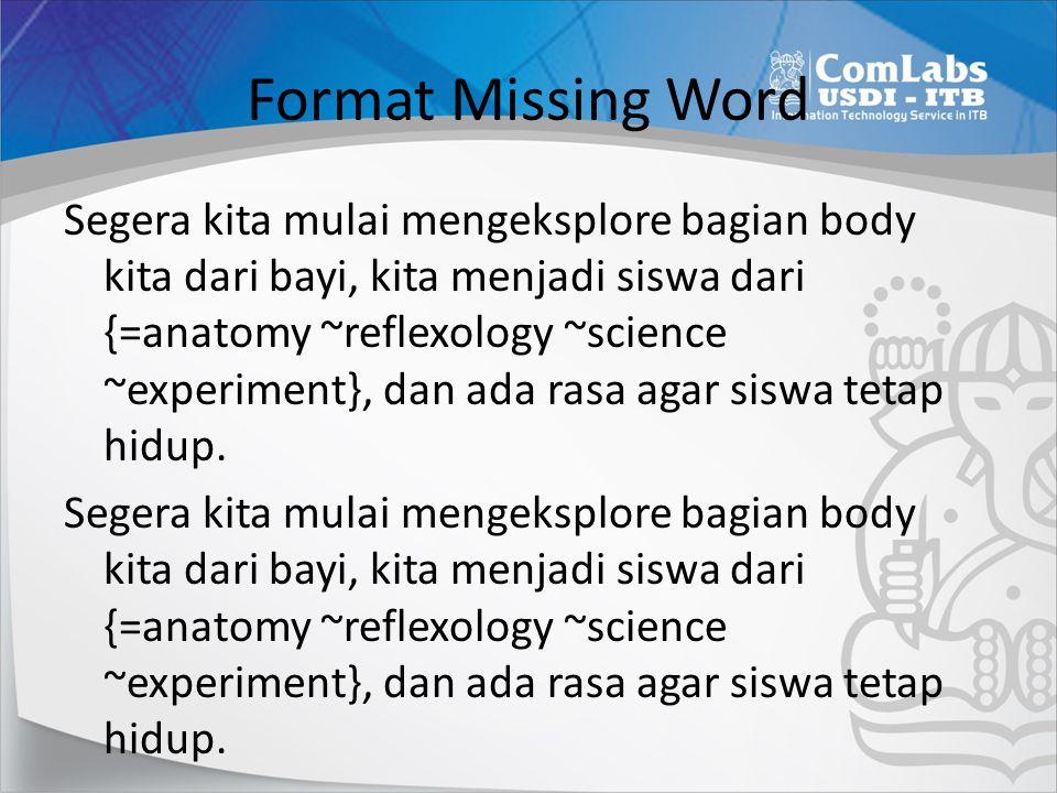 Format Missing Word Segera kita mulai mengeksplore bagian body kita dari bayi, kita menjadi siswa dari {=anatomy ~reflexology ~science ~experiment}, d