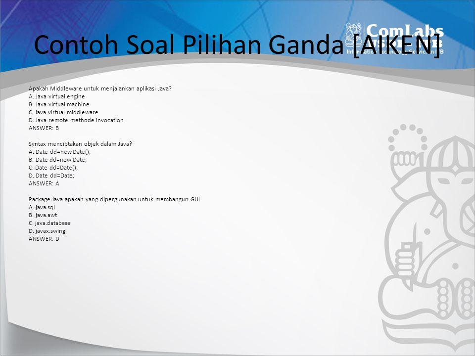 Contoh Soal Pilihan Ganda [AIKEN] Apakah Middleware untuk menjalankan aplikasi Java? A. Java virtual engine B. Java virtual machine C. Java virtual mi