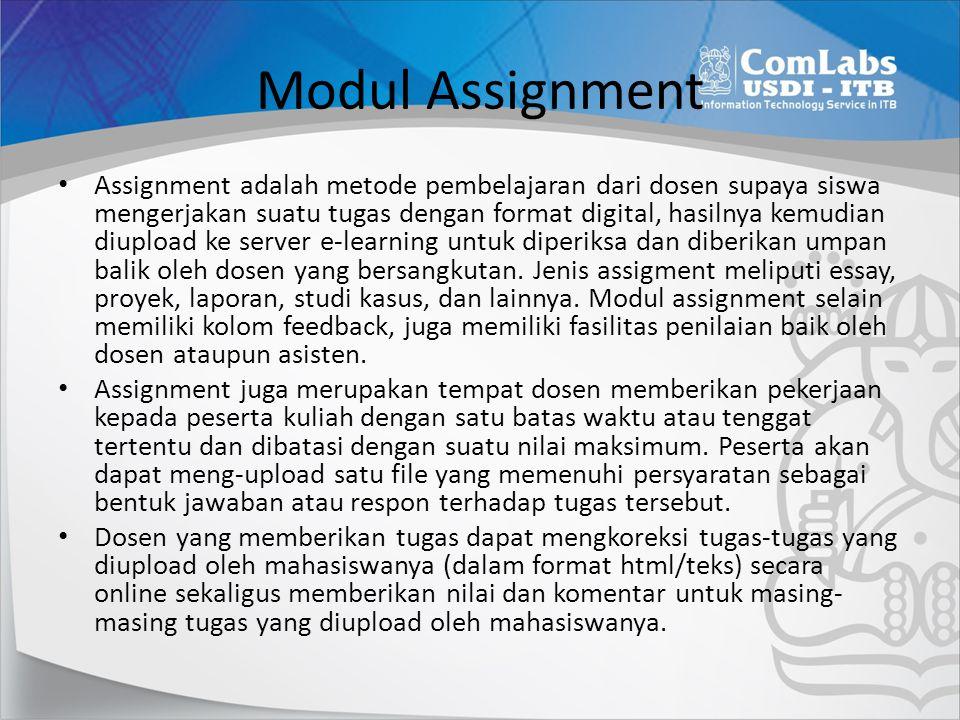 Modul Assignment Assignment adalah metode pembelajaran dari dosen supaya siswa mengerjakan suatu tugas dengan format digital, hasilnya kemudian diuplo