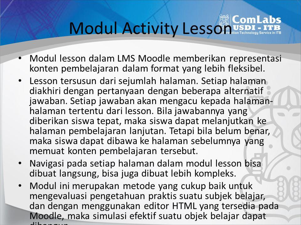 Modul Activity Lesson Modul lesson dalam LMS Moodle memberikan representasi konten pembelajaran dalam format yang lebih fleksibel. Lesson tersusun dar