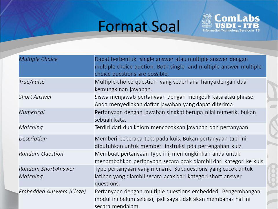 Format Soal Multiple ChoiceDapat berbentuk single answer atau multiple answer dengan multiple choice quetion. Both single- and multiple-answer multipl