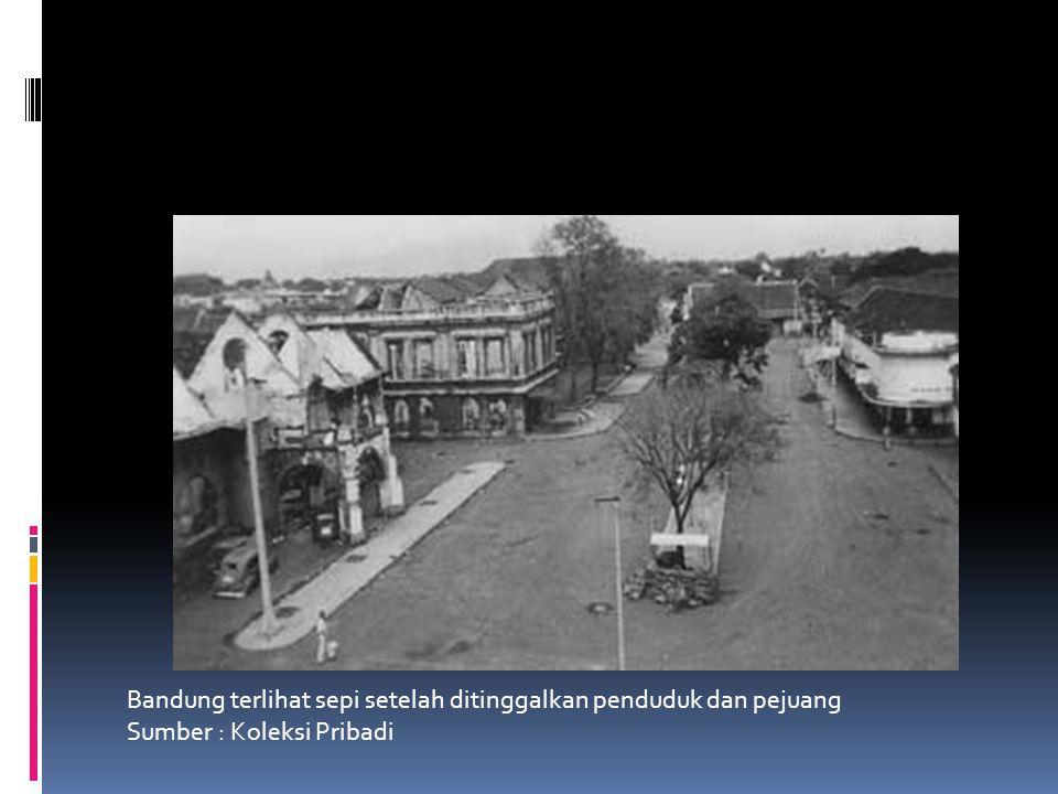 Bandung terlihat sepi setelah ditinggalkan penduduk dan pejuang Sumber : Koleksi Pribadi