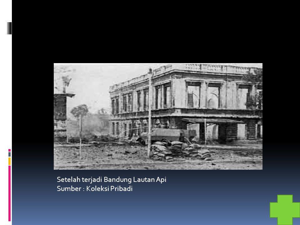 Setelah terjadi Bandung Lautan Api Sumber : Koleksi Pribadi