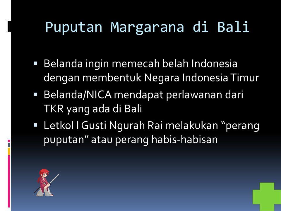 Puputan Margarana di Bali  Belanda ingin memecah belah Indonesia dengan membentuk Negara Indonesia Timur  Belanda/NICA mendapat perlawanan dari TKR