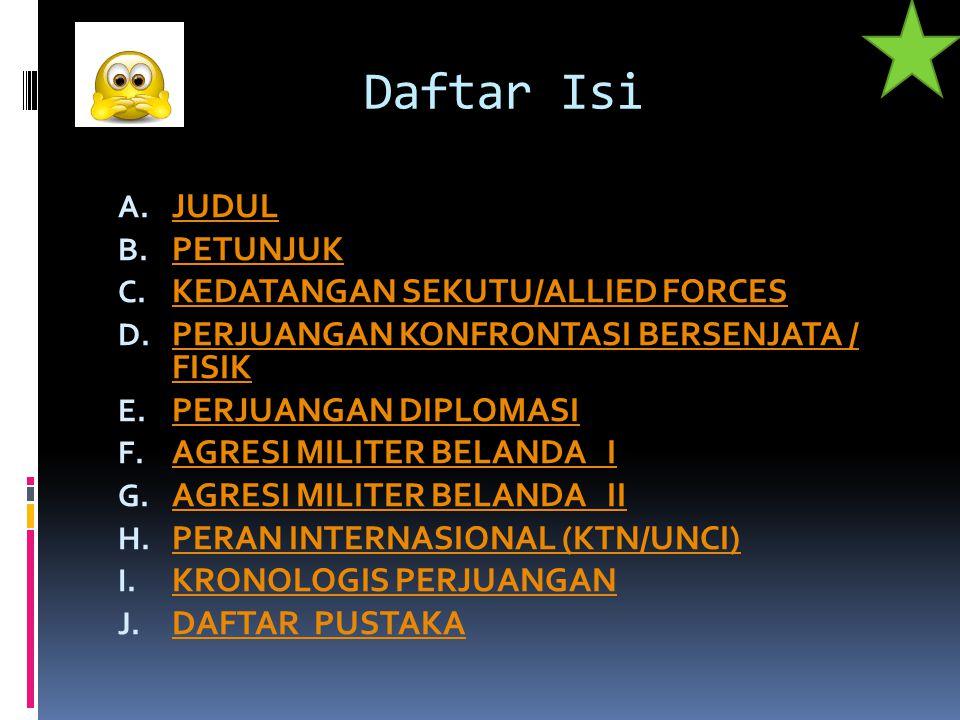 Daftar Isi A. JUDUL JUDUL B. PETUNJUK PETUNJUK C. KEDATANGAN SEKUTU/ALLIED FORCES KEDATANGAN SEKUTU/ALLIED FORCES D. PERJUANGAN KONFRONTASI BERSENJATA