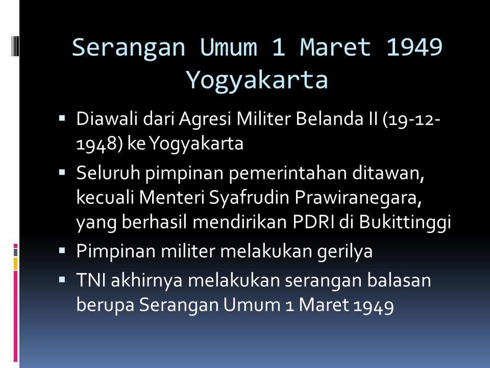 Serangan Umum 1 Maret 1949 Yogyakarta  Diawali dari Agresi Militer Belanda II (19-12- 1948) ke Yogyakarta  Seluruh pimpinan pemerintahan ditawan, ke