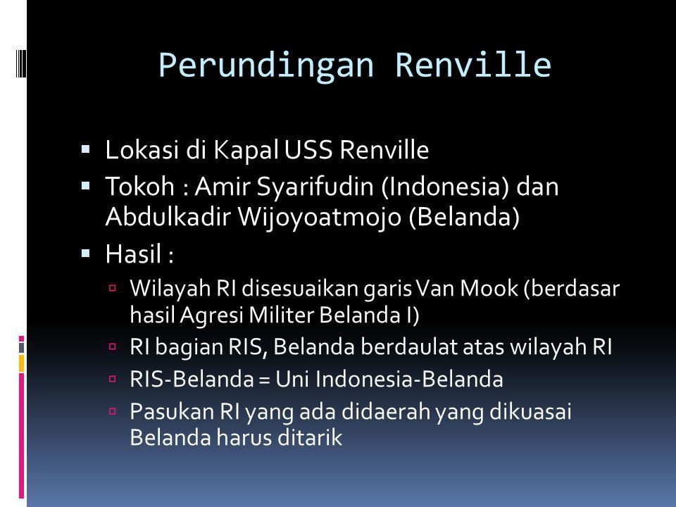 Perundingan Renville  Lokasi di Kapal USS Renville  Tokoh : Amir Syarifudin (Indonesia) dan Abdulkadir Wijoyoatmojo (Belanda)  Hasil :  Wilayah RI