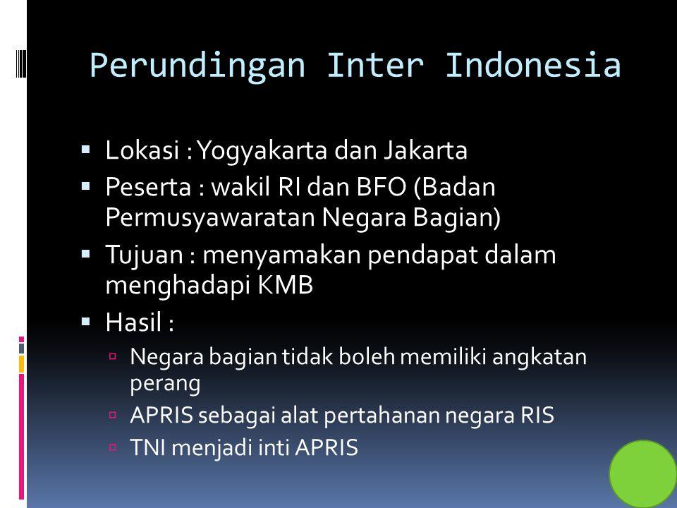 Perundingan Inter Indonesia  Lokasi : Yogyakarta dan Jakarta  Peserta : wakil RI dan BFO (Badan Permusyawaratan Negara Bagian)  Tujuan : menyamakan