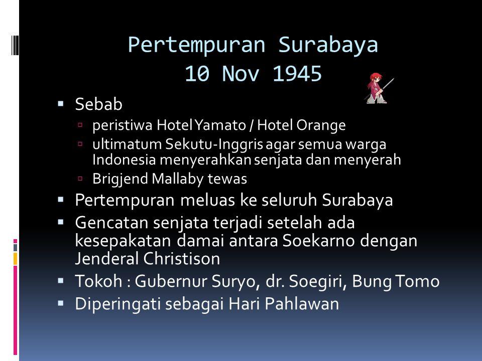 Pertempuran Surabaya 10 Nov 1945  Sebab  peristiwa Hotel Yamato / Hotel Orange  ultimatum Sekutu-Inggris agar semua warga Indonesia menyerahkan sen