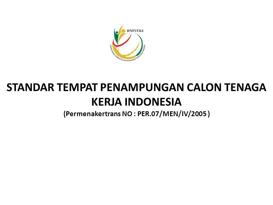 STANDAR TEMPAT PENAMPUNGAN CALON TENAGA KERJA INDONESIA (Permenakertrans NO : PER.07/MEN/IV/2005 )