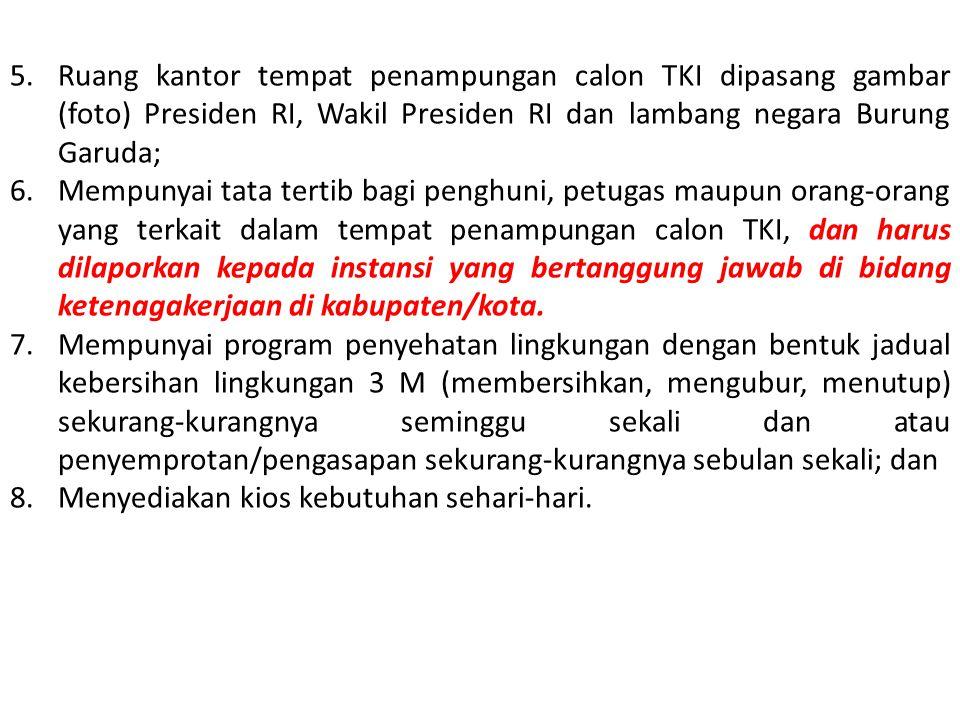 5.Ruang kantor tempat penampungan calon TKI dipasang gambar (foto) Presiden RI, Wakil Presiden RI dan lambang negara Burung Garuda; 6.Mempunyai tata t