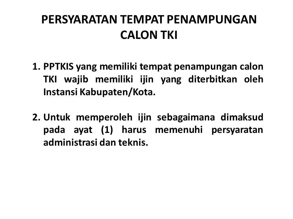 1.PPTKIS yang memiliki tempat penampungan calon TKI wajib memiliki ijin yang diterbitkan oleh Instansi Kabupaten/Kota. 2.Untuk memperoleh ijin sebagai