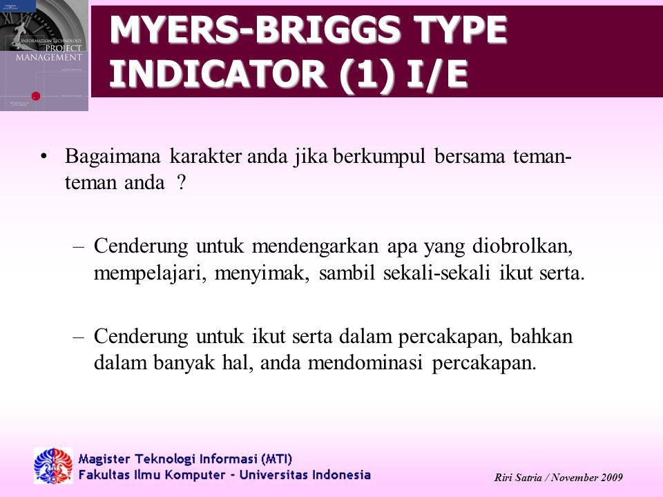Riri Satria / November 2009 MYERS-BRIGGS TYPE INDICATOR (1) I/E Bagaimana karakter anda jika berkumpul bersama teman- teman anda ? –Cenderung untuk me