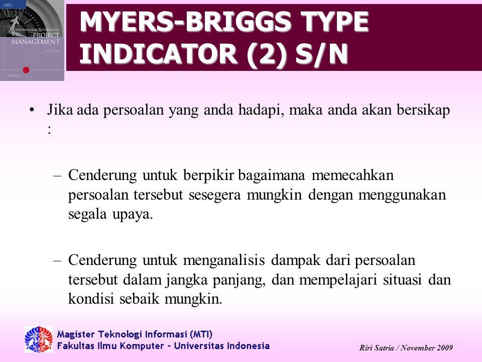 Riri Satria / November 2009 MYERS-BRIGGS TYPE INDICATOR (2) S/N Jika ada persoalan yang anda hadapi, maka anda akan bersikap : –Cenderung untuk berpik