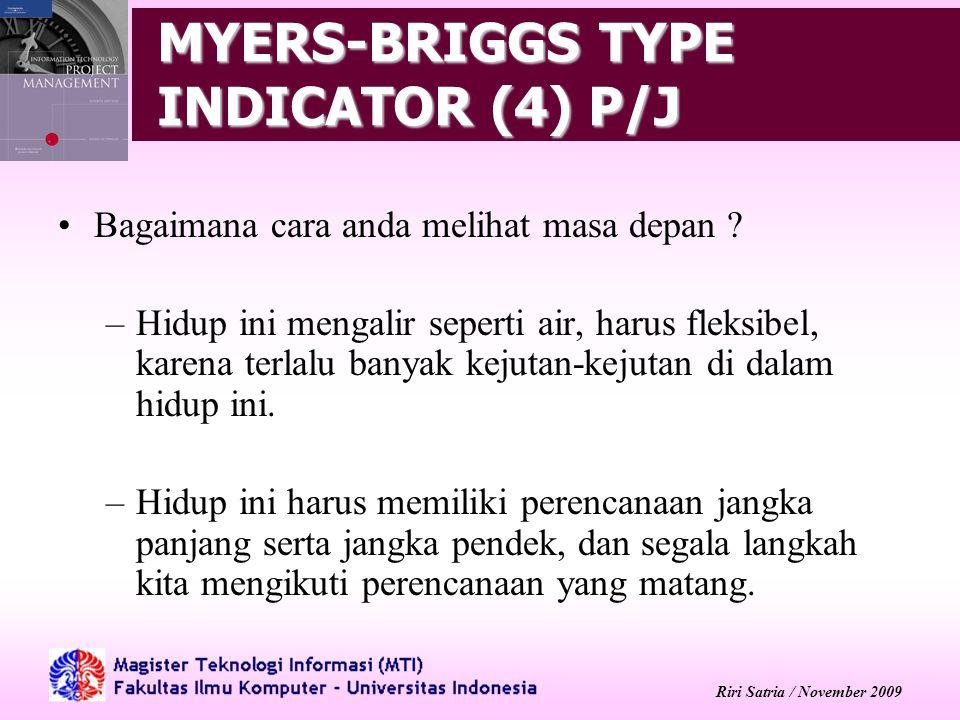 Riri Satria / November 2009 MYERS-BRIGGS TYPE INDICATOR (4) P/J Bagaimana cara anda melihat masa depan ? –Hidup ini mengalir seperti air, harus fleksi