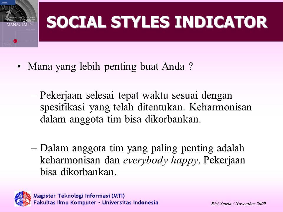 Riri Satria / November 2009 SOCIAL STYLES INDICATOR Mana yang lebih penting buat Anda ? –Pekerjaan selesai tepat waktu sesuai dengan spesifikasi yang