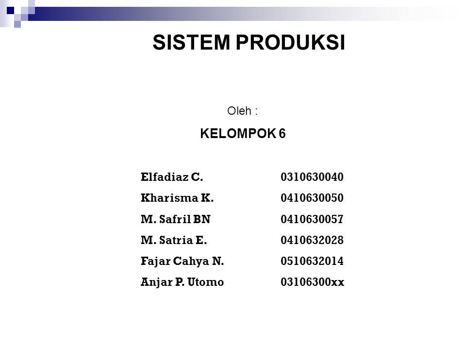 SISTEM PRODUKSI Oleh : KELOMPOK 6 Elfadiaz C.0310630040 Kharisma K.