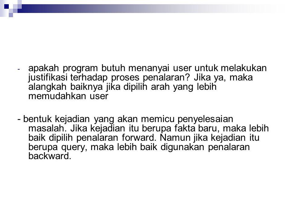 - apakah program butuh menanyai user untuk melakukan justifikasi terhadap proses penalaran.