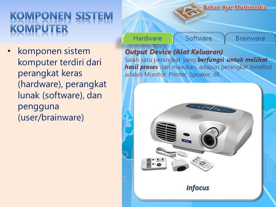 PrinterPrinter komponen sistem komputer terdiri dari perangkat keras (hardware), perangkat lunak (software), dan pengguna (user/brainware) Output Device (Alat Keluaran) Salah satu perangkat yang berfungsi untuk melihat hasil proses dari masukan, adapun perangkat tersebut adalah Monitor, Printer, Speaker, dll.