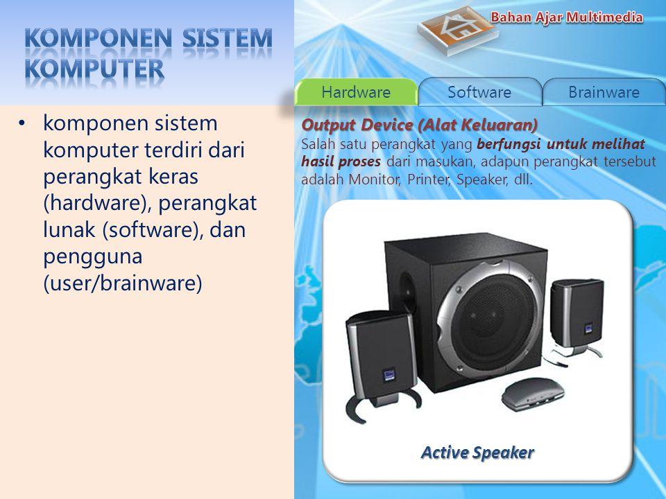InfocusInfocus komponen sistem komputer terdiri dari perangkat keras (hardware), perangkat lunak (software), dan pengguna (user/brainware) Output Device (Alat Keluaran) Salah satu perangkat yang berfungsi untuk melihat hasil proses dari masukan, adapun perangkat tersebut adalah Monitor, Printer, Speaker, dll.