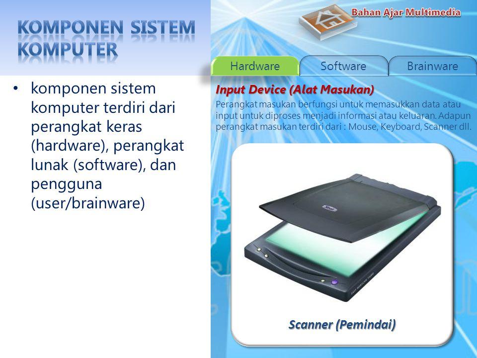 Optical Mouse komponen sistem komputer terdiri dari perangkat keras (hardware), perangkat lunak (software), dan pengguna (user/brainware) Input Device (Alat Masukan) Perangkat masukan berfungsi untuk memasukkan data atau input untuk diproses menjadi informasi atau keluaran.