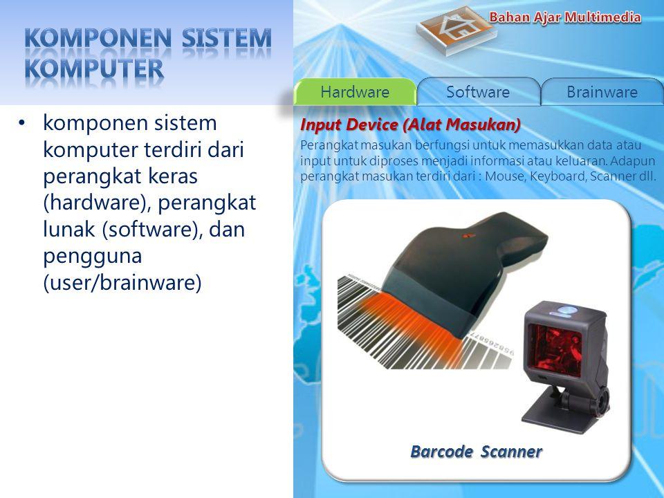 Scanner (Pemindai) komponen sistem komputer terdiri dari perangkat keras (hardware), perangkat lunak (software), dan pengguna (user/brainware) Input Device (Alat Masukan) Perangkat masukan berfungsi untuk memasukkan data atau input untuk diproses menjadi informasi atau keluaran.