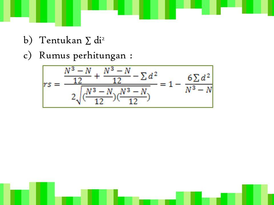 b)Tentukan ∑ di 2 c)Rumus perhitungan :