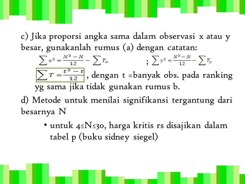 c) Jika proporsi angka sama dalam observasi x atau y besar, gunakanlah rumus (a) dengan catatan: ;, dengan t =banyak obs. pada ranking yg sama jika ti