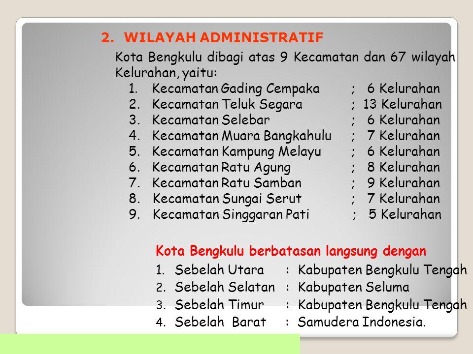 1. LETAK GEOGRAFIS 102 o 14' – 102 o 22' Bujur Timur 3 o 45' – 3 0 59' Lintang Utara. Jalur Lintas Barat Sumatra – Jawa ; Jakarta – Liwa – Bengkulu –