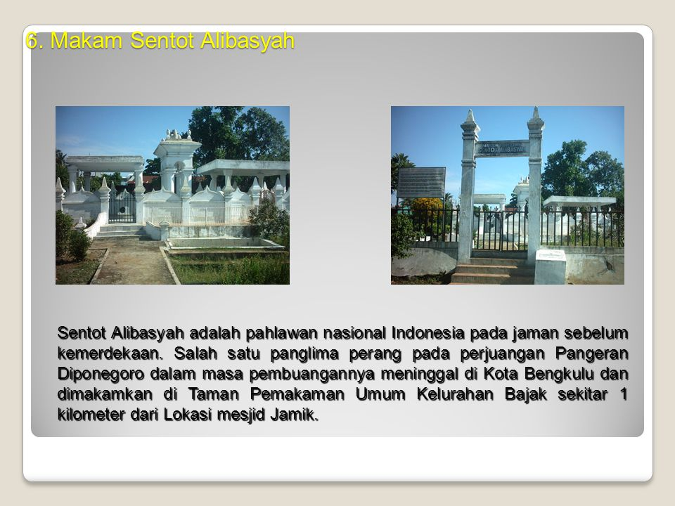 5. Mesjid Jamik Terletak di jalan utama Kota Bengkulu dengan luas 0,25 ha. Dibangun untuk kebutuhan masyarakat dan memperingati keberadaan Bung Karno